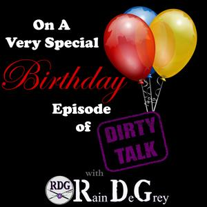 On A Very Special Birthday Episode of Dirty Talk with Rain DeGrey
